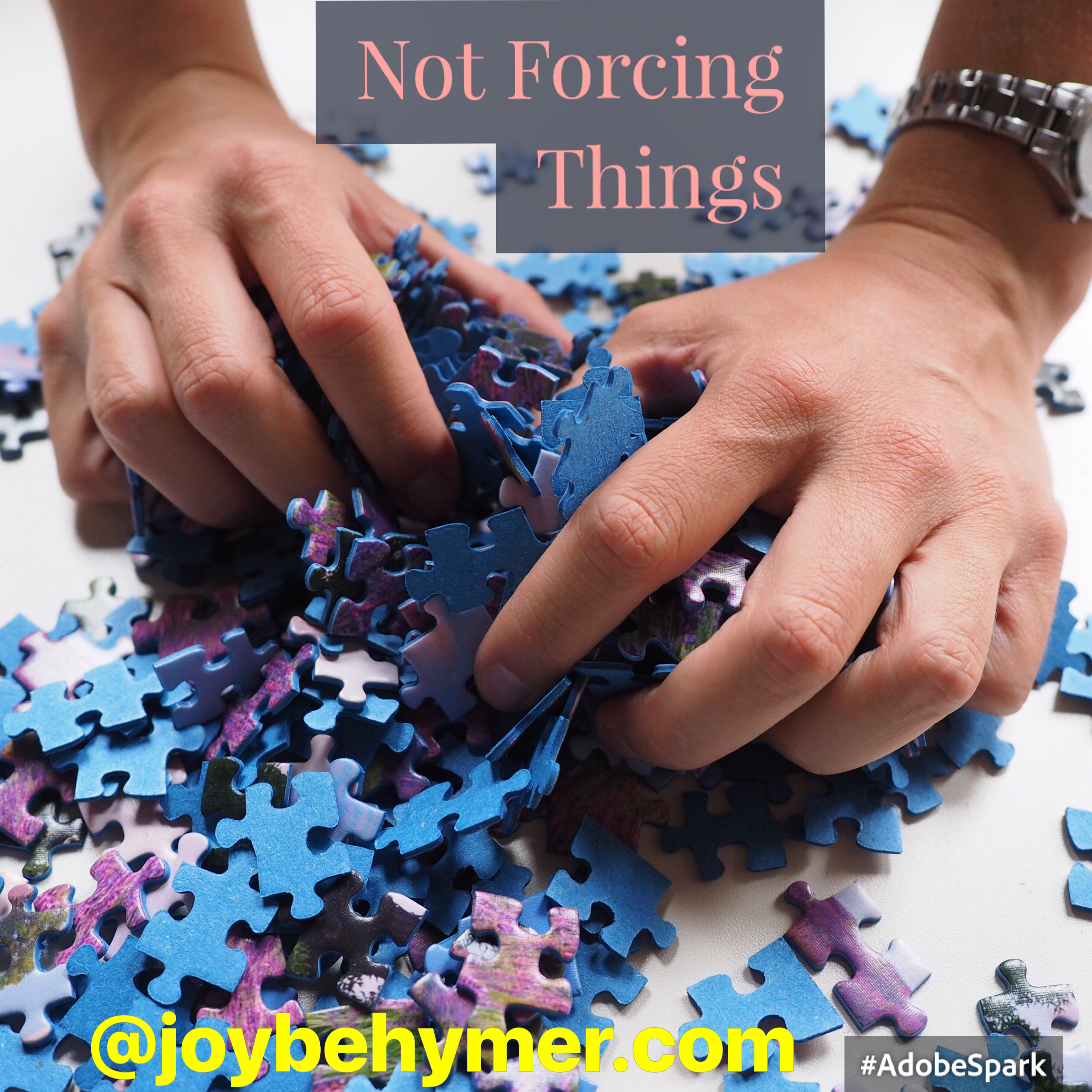 Not forcing things